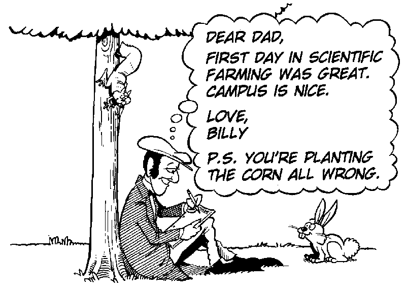 "Boy writing letter: ""Dear Dad. First day in scientific farming was great. Campus is nice. Love, Billy. P.S. You're planting the corn all wrong."""